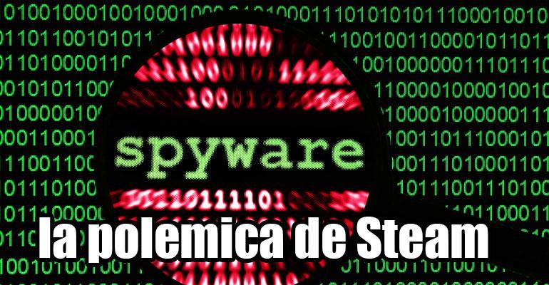 La polémica de Steam por el uso de un Spyware en sus juegos.